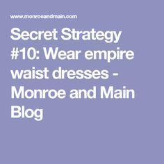 Secret Strategy #10: Wear empire waist dresses - Monroe and Main Blog