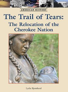 Trail of Tears: The Relocation of the Cherokee Nation (American History) by Lydia Bjornlund. our price Save Rs. Buy Trail of Tears: The Relocation of the Cherokee Nation (American History) online, free home delivery. Cherokee History, Native American Cherokee, Native American Tribes, Native American History, American Indians, American Symbols, American Women, Cherokee Tribe, Cherokee Indians
