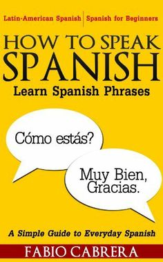 How To Speak Spanish: Learn Spanish Phrases by Fabio Cabrera. $1.99