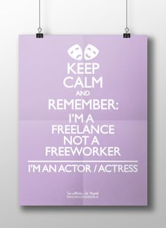 I'm a freelance not a free worker i'm a actor - actress