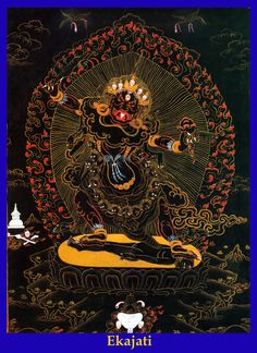"Ekajati. Ekajati is the protector of secret mantras and ""as the mother of the mothers of all the Buddhas,"" represents ultimate unity. As such her own mantra is also secret. She is the most important protector of the Vajrayana teachings, especially the Inner Tantras and termas."