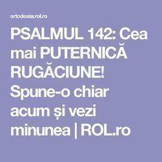 PSALMUL 142: Cea mai PUTERNICĂ RUGĂCIUNE! Spune-o chiar acum și vezi minunea   ROL.ro Prayer Board, Heart And Mind, Alter, Good To Know, Prayers, Spirituality, Mindfulness, Faith, Thoughts