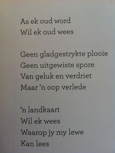 As ek oud word, wil ek oud wees . Wise Quotes, Poetry Quotes, Words Quotes, Quotes To Live By, Inspirational Quotes, Sayings, Quotable Quotes, Motivational, Afrikaanse Quotes