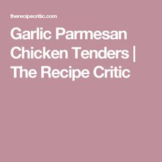 Garlic Parmesan Chicken Tenders | The Recipe Critic