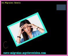 Are Migraines Genetic 202224 - Cure Migraine