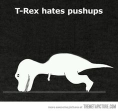 T-Rex hates push-ups. That makes two of us.