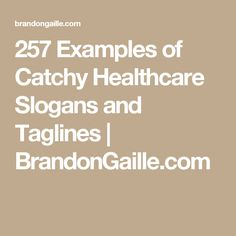257 Examples of Catchy Healthcare Slogans and Taglines | BrandonGaille.com