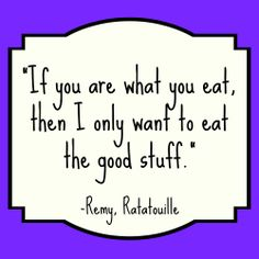 """If you are what you eat, then I only want to eat the good stuff. Ratatouille Quotes, What You Eat, You And I, Good Things, Math, Food, You And Me, Math Resources, Meals"