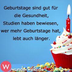 Geburtstage sind gut für die Gesundheit, Studien haben bewiesen, wer mehr Geburtstage hat, lebt auch länger. Herzlichen Glückwunsch!!!