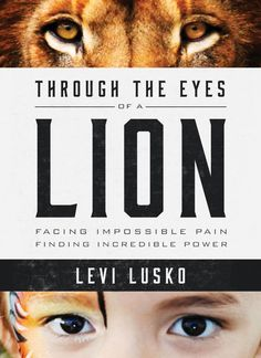 Through the Eyes of a Lion: Facing Impossible Pain, Finding Incredible Power, Levi Lusko, Steven Furtick - Amazon.com