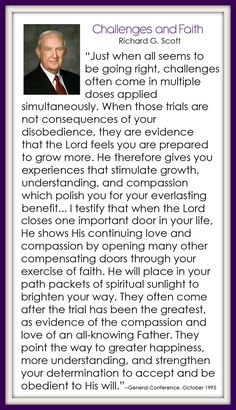 Challenges and Faith - Richard G. Scott #DailyLDS #LDS Needed this in my life today :)