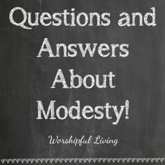 A Q&A on Modesty - Worshipful Living