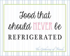 A short list of food items that should never be refrigerated, you might be surprised by a few!    thegatheringoffriends.com #returntothetable #cooking101