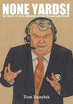 None Yards!: 30 Years of John Madden in the Broadcast Booth Football Art, Vintage Football, Football Coaches, Good Books, Books To Read, Oakland Raiders, 30 Years, Yards, Coaching