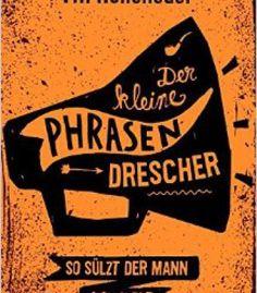 Der Kleine Phrasendrescher: So Sülzt Der Mann Von Welt PDF