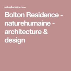 Bolton Residence - naturehumaine - architecture & design