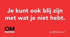 Ja dat is waar. Words Quotes, Me Quotes, Funny Quotes, Sayings, Dutch Quotes, Powerful Quotes, More Than Words, Love Your Life, Note To Self