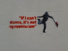 """george-jimpson:  """"If I can't dance, it's not my revolution."""""""