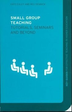 Small Group Teaching: Tutorials, Seminars and Beyond (Key Guides for Effective Teaching in Higher Education) by Reg Dennick. $8.68. Publisher: Routledge (February 20, 2004). 224 pages