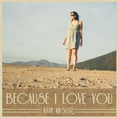 Because I Love You - Katie's Journal You Now, Because I Love You, High And Low Lights, Jesus Lives, Self Motivation, I Hope You, Moving Forward, Memoirs, Of My Life