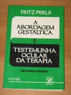 A ABORDAGEM GESTÁLTICA   PERLS, Fritz.A Abordagem Gestáltica e Testemunha Ocular da Terapia. 2 ed. Rio de Janeiro: LTC, 1988.  1. FUNDAMENTOS A PSICOLOGIA DA GESTALT O homem moderno...
