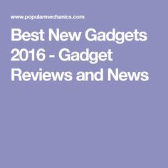 Best New Gadgets 2016 -  Gadget Reviews and News