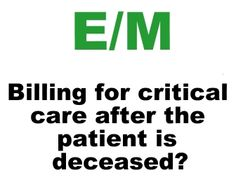 Billing For Critical Care After The Patient Is Deceased?