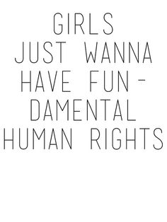 GIRLS JUST WANNA HAVE FUNDAMENTAL HUMAN RIGHTS by linnlag