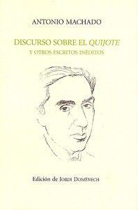 Discurso sobre el Quijote y otros escritos inéditos. Antonio Machado. Edición de Jordi Domenech. jpeg