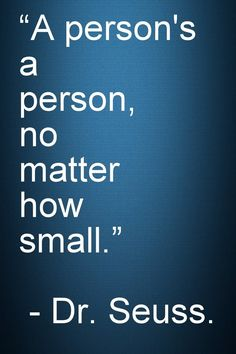 """Motivational and Inspirational Quotes -A person's a person, no matter how small."""" - Dr. Seuss"""
