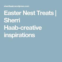Easter Nest Treats   Sherri Haab-creative inspirations