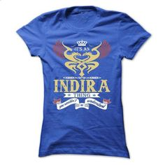its an INDIRA Thing You Wouldnt Understand  - T Shirt,  - #blue shirt #tshirt frases. PURCHASE NOW => https://www.sunfrog.com/Names/its-an-INDIRA-Thing-You-Wouldnt-Understand--T-Shirt-Hoodie-Hoodies-YearName-Birthday-44973290-Ladies.html?68278