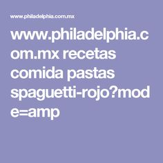 www.philadelphia.com.mx recetas comida pastas spaguetti-rojo?mode=amp