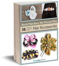How to Make Hair Bows, Hair Pins and More: 36 DIY Hair Accessories free eBook