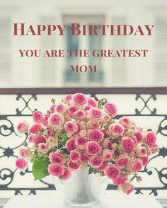 Happy Birthday! You are the greatest mom!