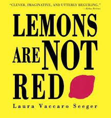 Lemons Are Not Red (Ala Notable Book(Awards)) (Neal Porter Books): Laura Vaccaro Seeger