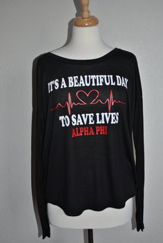 It's a beautiful day to save lives - Alpha Phi long sleeve tshirt