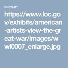 https://www.loc.gov/exhibits/american-artists-view-the-great-war/images/wwi0007_enlarge.jpg