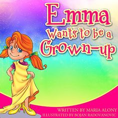 Kids Books: Emma Wants to be a Grown- Up: (Beginner Readers Children's Books) (Kids Books) (Bedtime stories) Picture Books Series for Kids Ages 2 4 8 (Early/ ... Readers Children's Books Collection Book 3) by Maria Alony http://www.amazon.com/dp/B00P7TBDOG/ref=cm_sw_r_pi_dp_SJ2Evb1ZCGH8N
