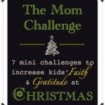 Christmas Mom Challenge: 7 Mini-Challenges to Increase Kid's Faith & Gratitude at Christmas