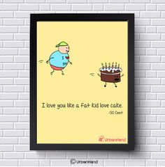 I Love You Like a Fat Kid Loves Cake Wall Art – UrbanHand