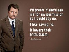 """I like saying 'no.'  It lowers their enthusiasm.""  - Ron Swanson"