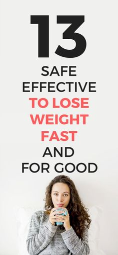 13 safe and effective ways to lose weight fast and for good.