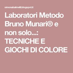 Laboratori Metodo Bruno Munari® e non solo...: TECNICHE E GIOCHI DI COLORE