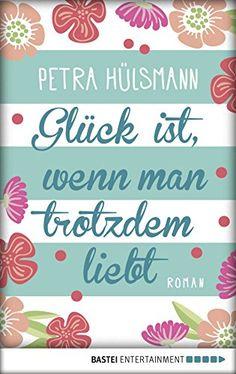 Glück ist, wenn man trotzdem liebt: Roman von Petra Hülsmann https://smile.amazon.de/dp/B017U335TM/ref=cm_sw_r_pi_dp_x_XcrtybNEBKFM8
