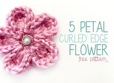 5 Petal Curled Edge Flower - http://littlemonkeyscrochet.com/5-petal-curled-edge-flower-free-pattern/