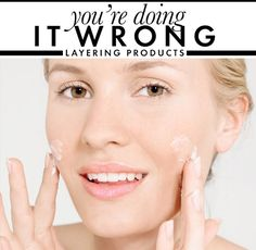 layering products - you don't always have to, but often it is best for one layer to dry before applying the next.