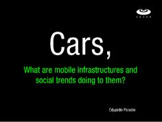 Cars, what are mobile infrastructures and social trends doing to them