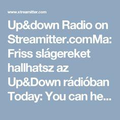 Up&down Radio on Streamitter.comMa:Friss slágereket hallhatsz az Up&Down rádióban Today: You can hear fresh hits on the Up & Down radio
