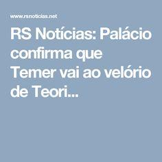 RS Notícias: Palácio confirma que Temer vai ao velório de Teori...